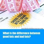 What is the difference between good fats and bad fats?