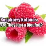Raspberry Ketones: Are They Just a Diet Fad?
