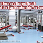 Weight Loss on a Budget Tip #8: Cancel the Gym Membership You Don't Use