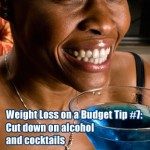 Weight Loss on a Budget Tip #7: Cut down on alcohol and cocktails