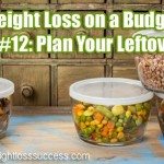 Weight Loss on a Budget Tip #12: Plan Your Leftovers