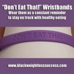 Change 3 = Change Your Life and Don't Eat That! Wristbands
