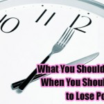 What You Should Eat & When You Should Eat to Lose Pounds