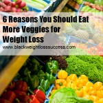 6 Reasons You Should Eat More Veggies for Weight Loss