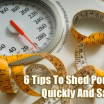 6 Tips To Shed Pounds Quickly And Safely