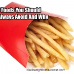 7 Foods You Should Always Avoid And Why