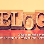 3 Ways to Make Money from Sharing Your Weight Loss Journey