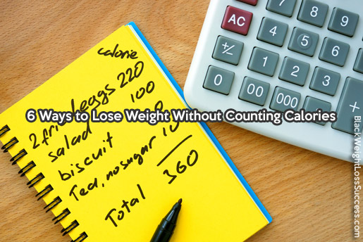 6 Ways to Lose Weight Without Counting Calories | Black ...