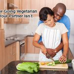 Tips For Going Vegetarian When Your Partner Isn't